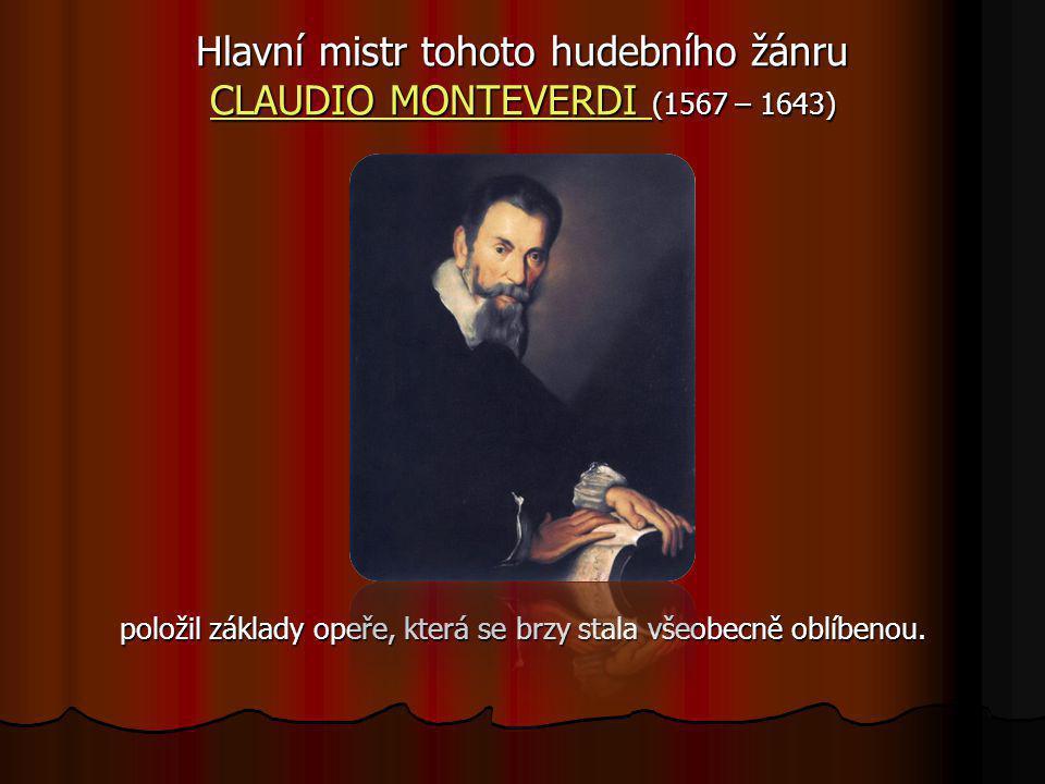 Hlavní mistr tohoto hudebního žánru CLAUDIO MONTEVERDI (1567 – 1643)