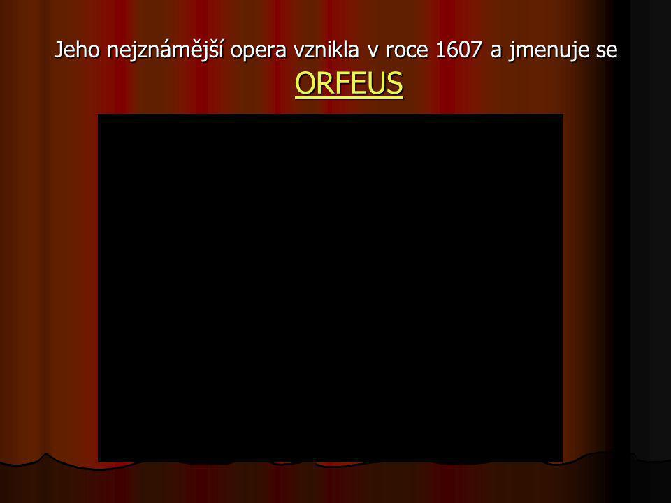 Jeho nejznámější opera vznikla v roce 1607 a jmenuje se ORFEUS