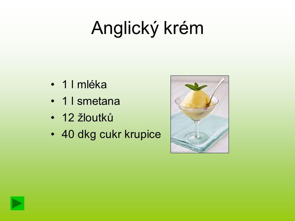 Anglický krém 1 l mléka 1 l smetana 12 žloutků 40 dkg cukr krupice