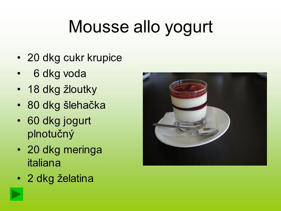 Mousse allo yogurt 20 dkg cukr krupice 6 dkg voda 18 dkg žloutky