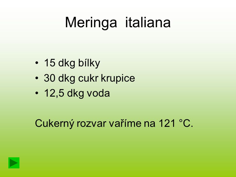 Meringa italiana 15 dkg bílky 30 dkg cukr krupice 12,5 dkg voda