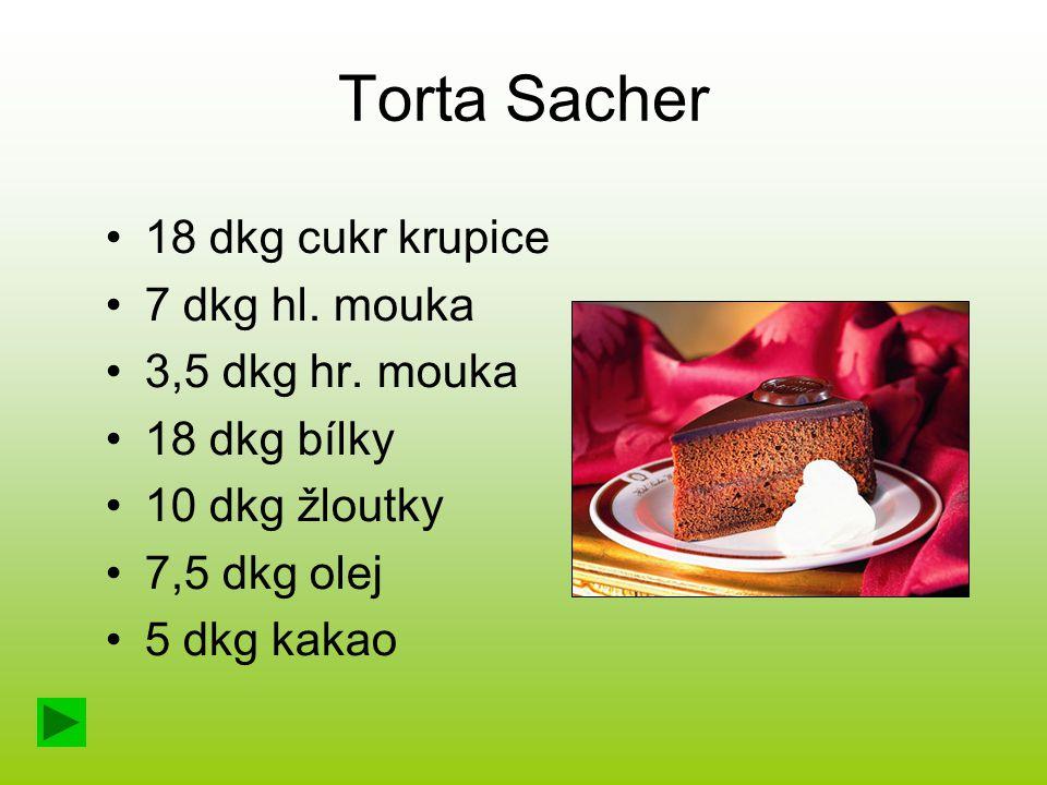Torta Sacher 18 dkg cukr krupice 7 dkg hl. mouka 3,5 dkg hr. mouka