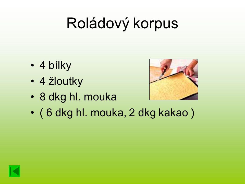Roládový korpus 4 bílky 4 žloutky 8 dkg hl. mouka