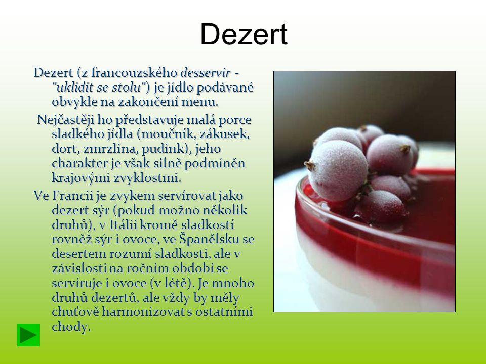Dezert Dezert (z francouzského desservir - uklidit se stolu ) je jídlo podávané obvykle na zakončení menu.