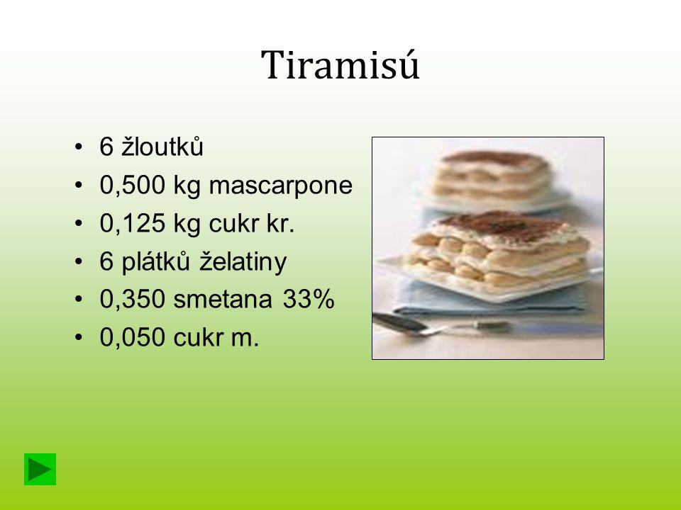Tiramisú 6 žloutků 0,500 kg mascarpone 0,125 kg cukr kr.