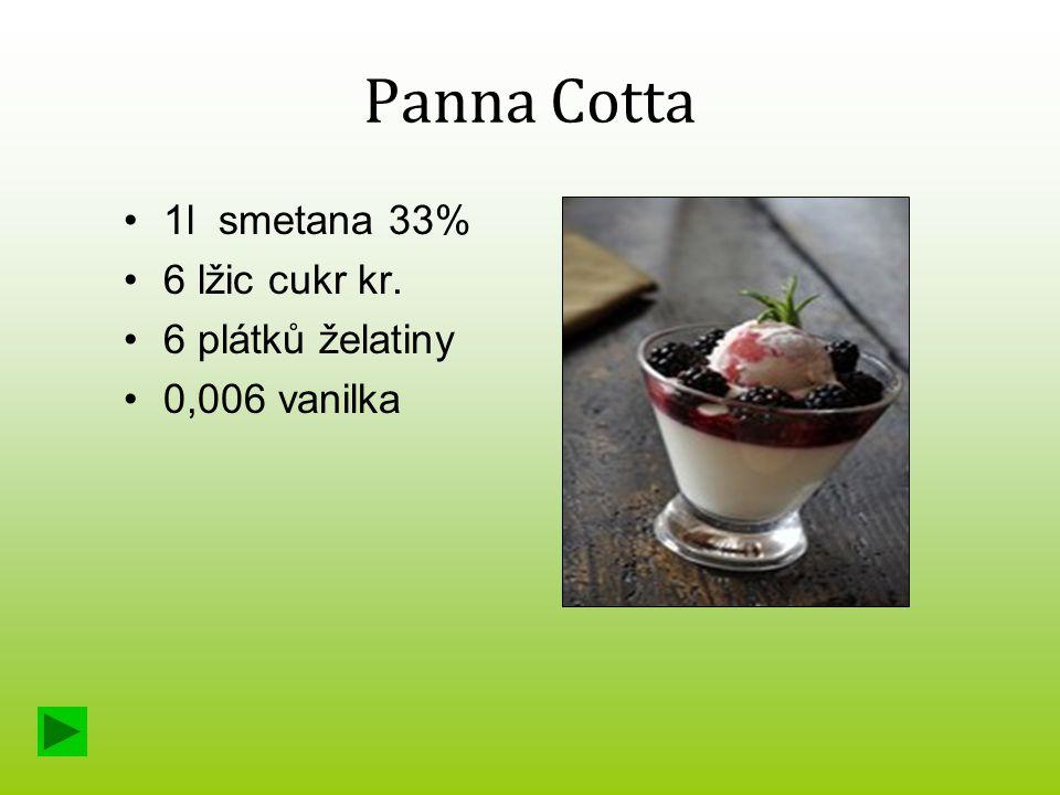 Panna Cotta 1l smetana 33% 6 lžic cukr kr. 6 plátků želatiny
