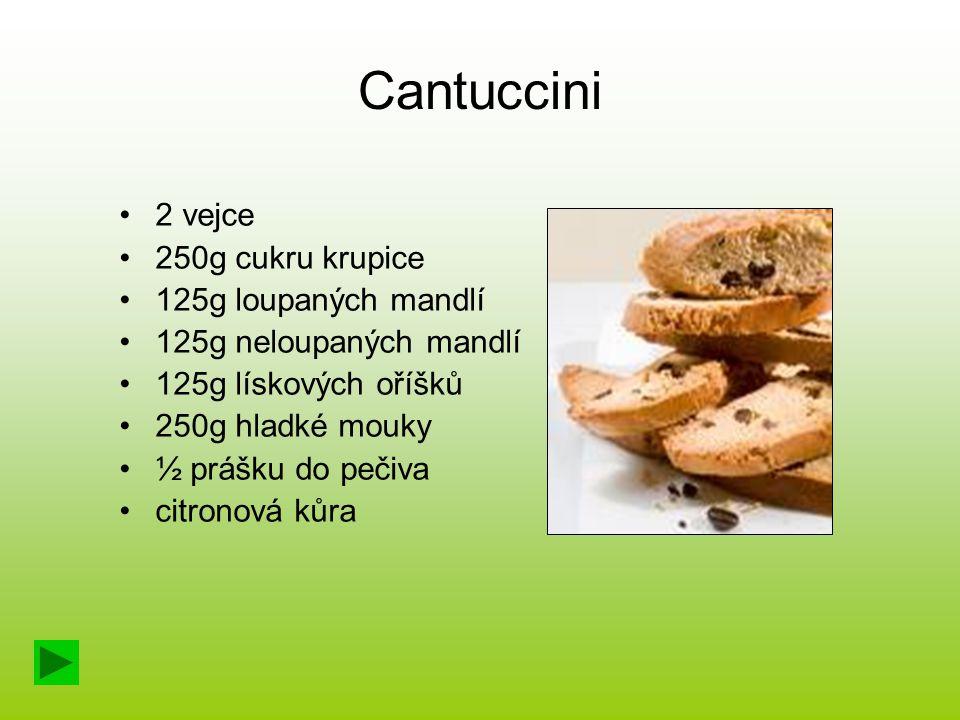 Cantuccini 2 vejce 250g cukru krupice 125g loupaných mandlí
