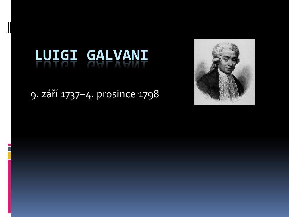 Luigi Galvani 9. září 1737–4. prosince 1798