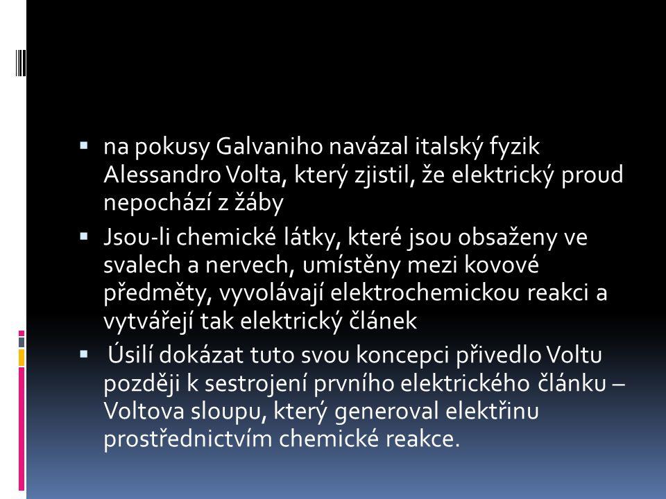 na pokusy Galvaniho navázal italský fyzik Alessandro Volta, který zjistil, že elektrický proud nepochází z žáby