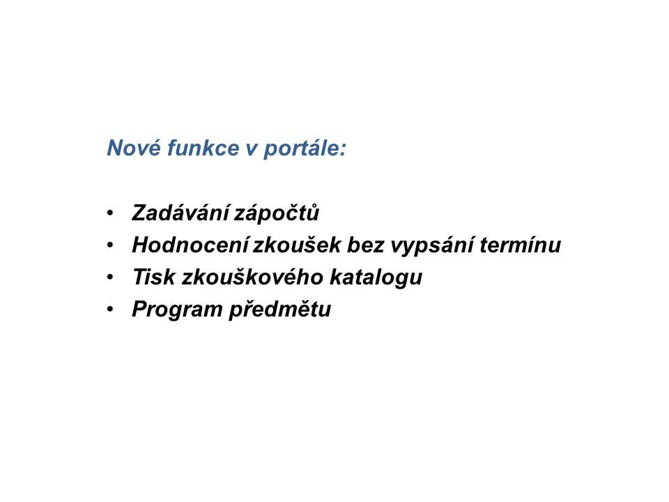Nové funkce v portále: Zadávání zápočtů. Hodnocení zkoušek bez vypsání termínu. Tisk zkouškového katalogu.