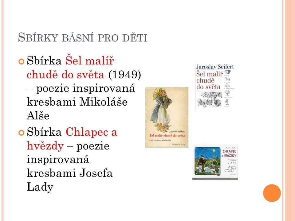 Sbírky básní pro děti Sbírka Šel malíř chudě do světa (1949) – poezie inspirovaná kresbami Mikoláše Alše.