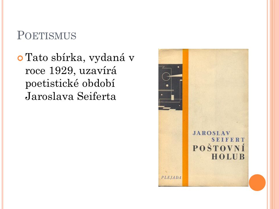 Poetismus Tato sbírka, vydaná v roce 1929, uzavírá poetistické období Jaroslava Seiferta