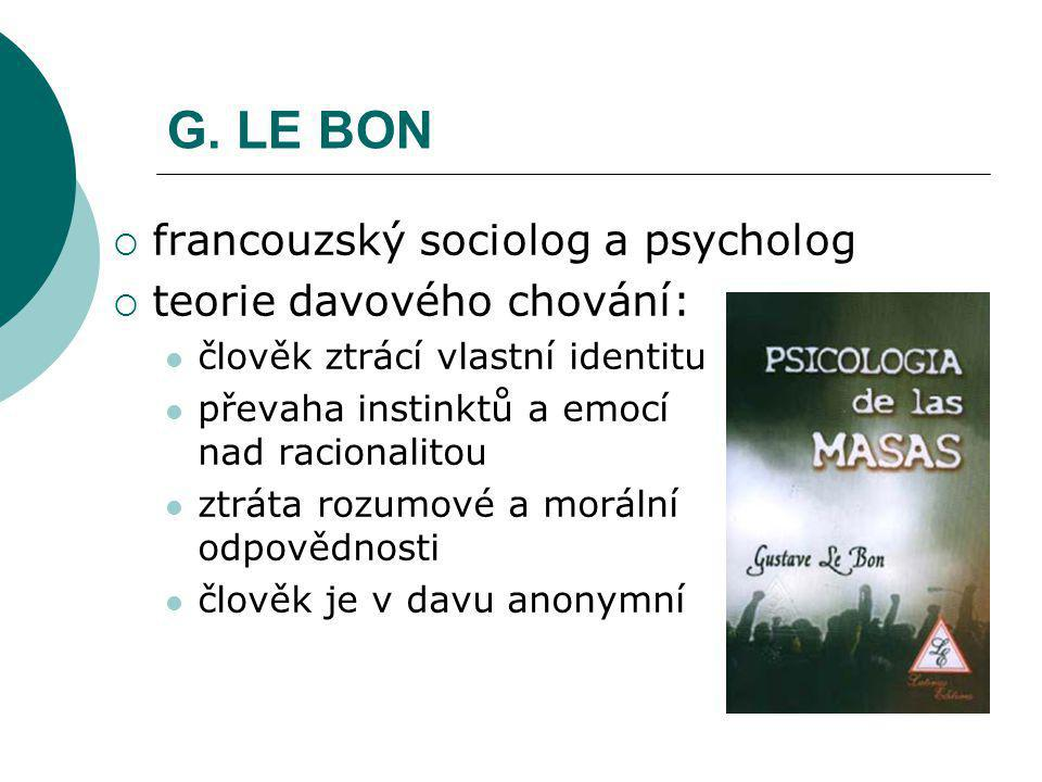 G. LE BON francouzský sociolog a psycholog teorie davového chování: