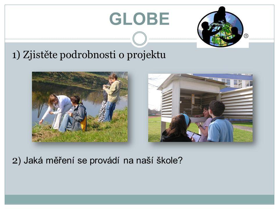 GLOBE 1) Zjistěte podrobnosti o projektu