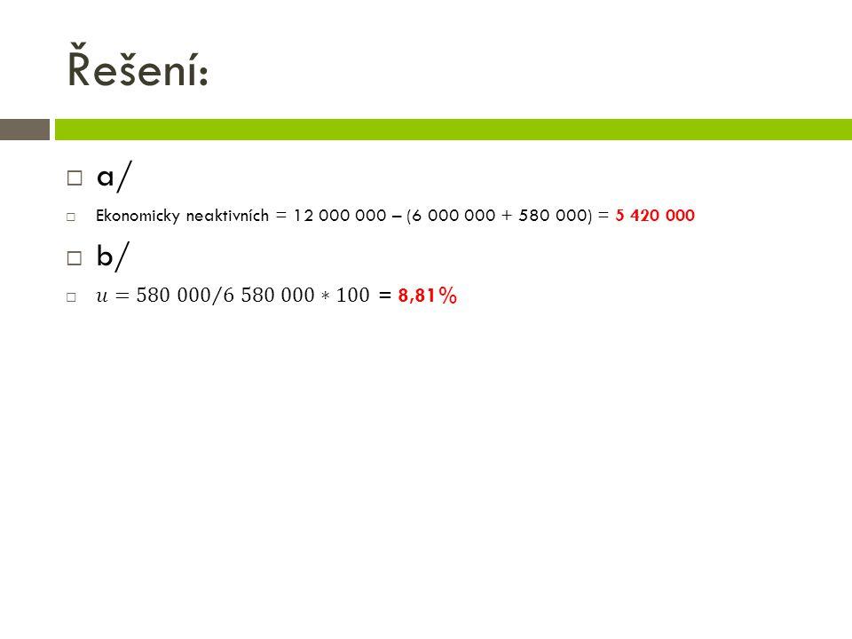 Řešení: a/ Ekonomicky neaktivních = 12 000 000 – (6 000 000 + 580 000) = 5 420 000.