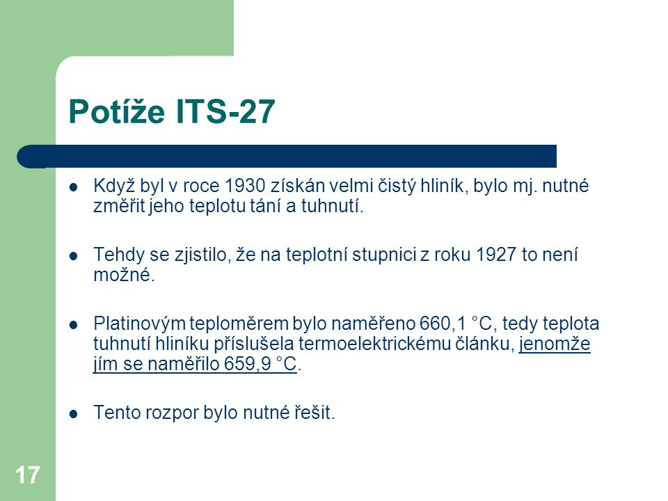 Potíže ITS-27 Když byl v roce 1930 získán velmi čistý hliník, bylo mj. nutné změřit jeho teplotu tání a tuhnutí.