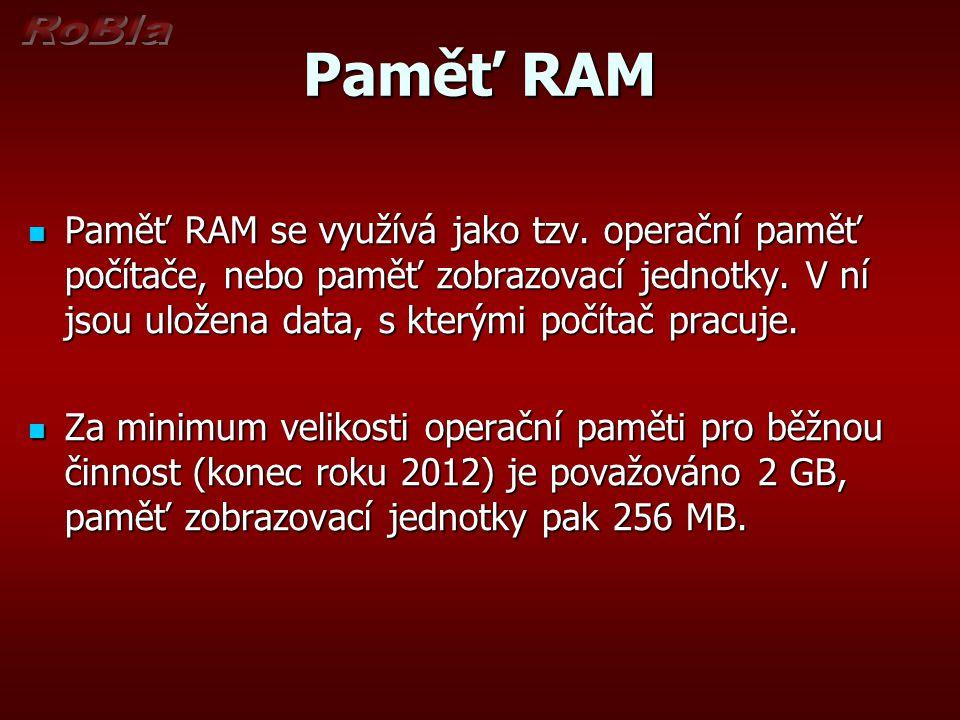 Paměť RAM Paměť RAM se využívá jako tzv. operační paměť počítače, nebo paměť zobrazovací jednotky. V ní jsou uložena data, s kterými počítač pracuje.