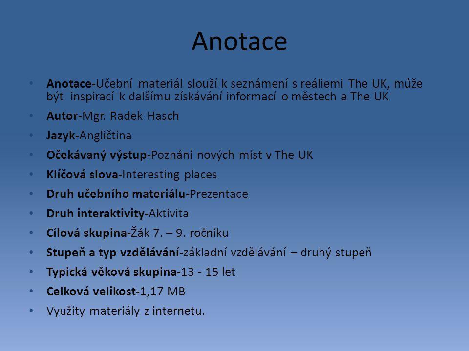 Anotace Anotace-Učební materiál slouží k seznámení s reáliemi The UK, může být inspirací k dalšímu získávání informací o městech a The UK.