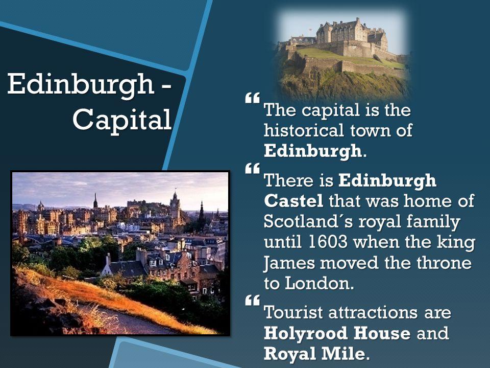Edinburgh - Capital The capital is the historical town of Edinburgh.