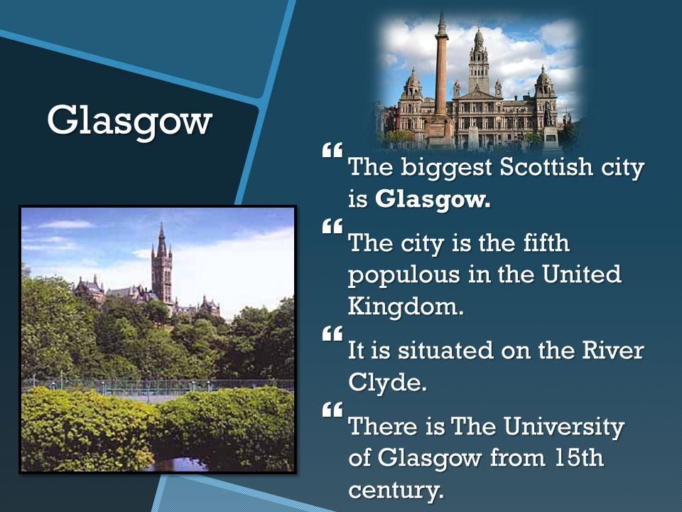 Glasgow The biggest Scottish city is Glasgow.