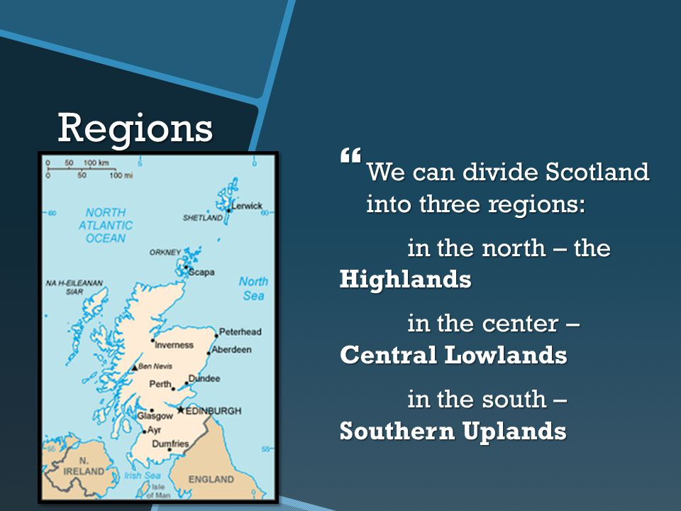 Regions We can divide Scotland into three regions: