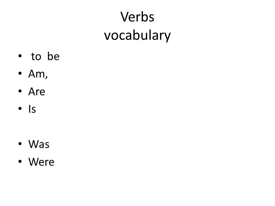 Verbs vocabulary to be Am, Are Is Was Were