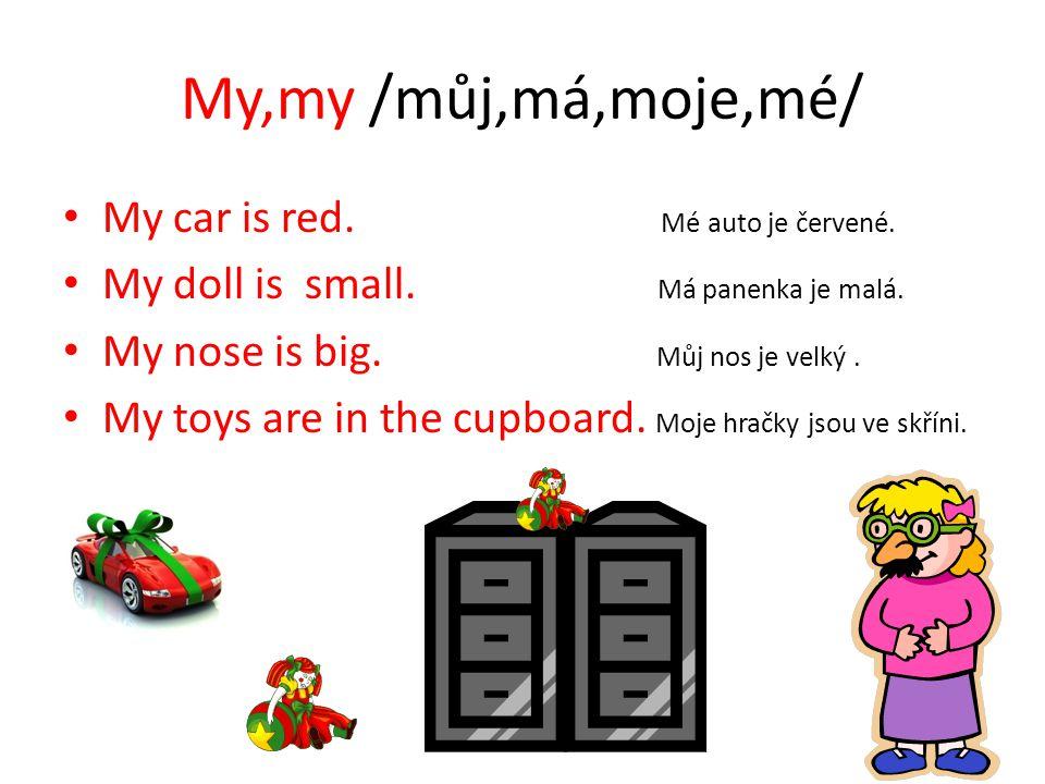 My,my /můj,má,moje,mé/ My car is red. Mé auto je červené.
