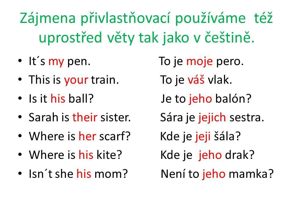 Zájmena přivlastňovací používáme též uprostřed věty tak jako v češtině.