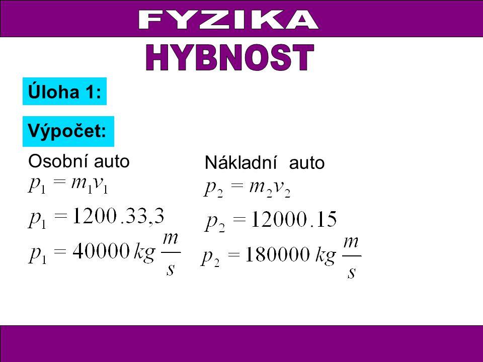 FYZIKA HYBNOST Úloha 1: FYZIKA Výpočet: Osobní auto Nákladní auto