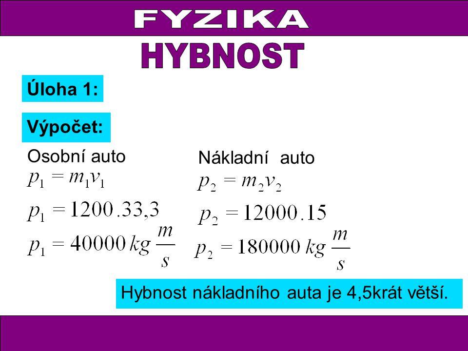 FYZIKA FYZIKA HYBNOST Úloha 1: Výpočet: Osobní auto Nákladní auto