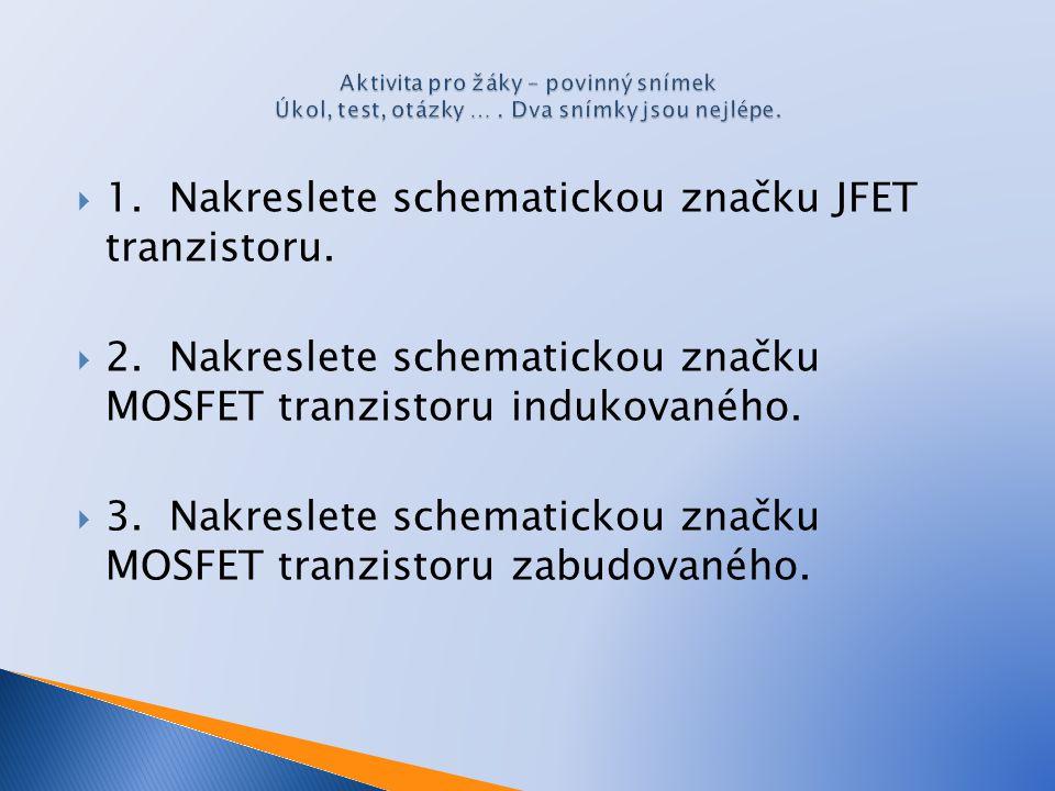 1. Nakreslete schematickou značku JFET tranzistoru.