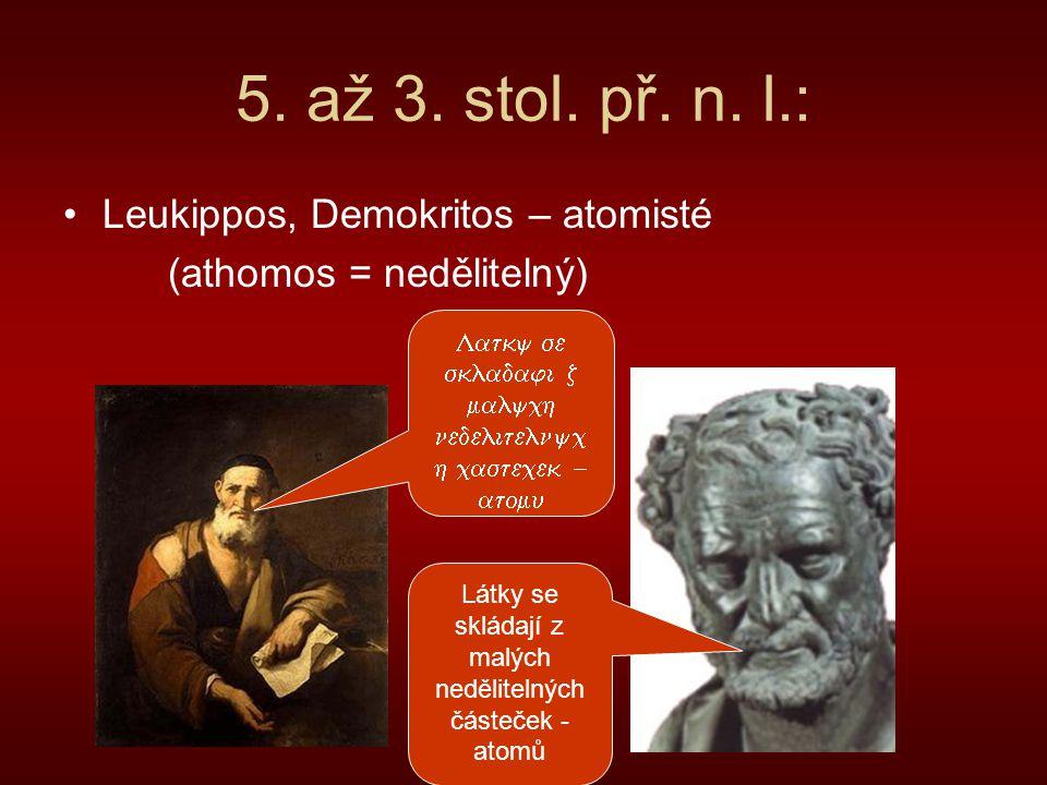 5. až 3. stol. př. n. l.: Leukippos, Demokritos – atomisté