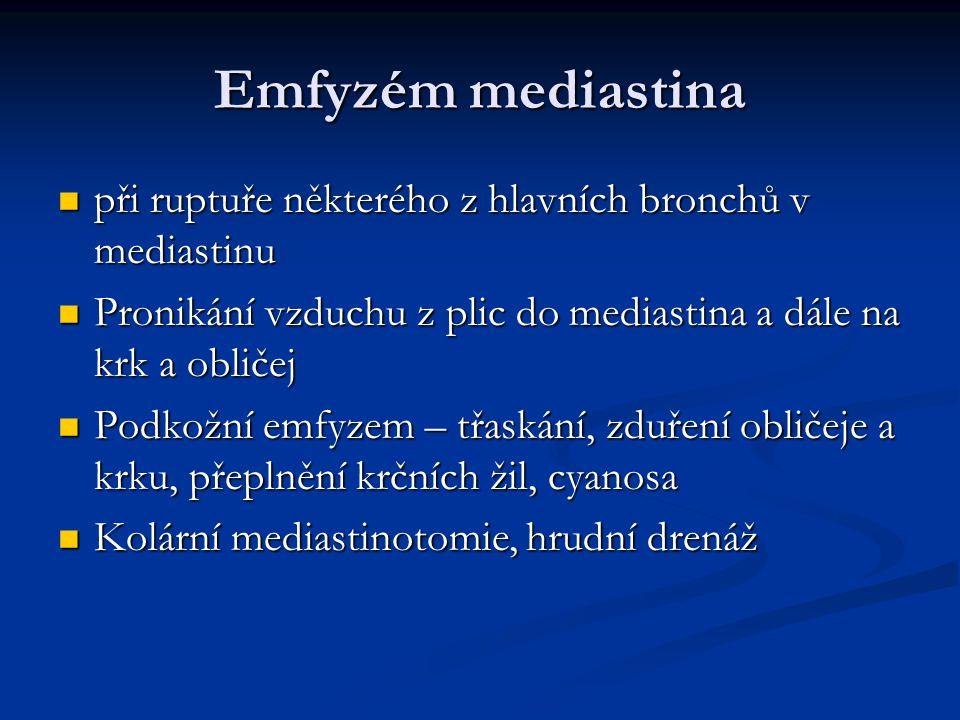 Emfyzém mediastina při ruptuře některého z hlavních bronchů v mediastinu. Pronikání vzduchu z plic do mediastina a dále na krk a obličej.