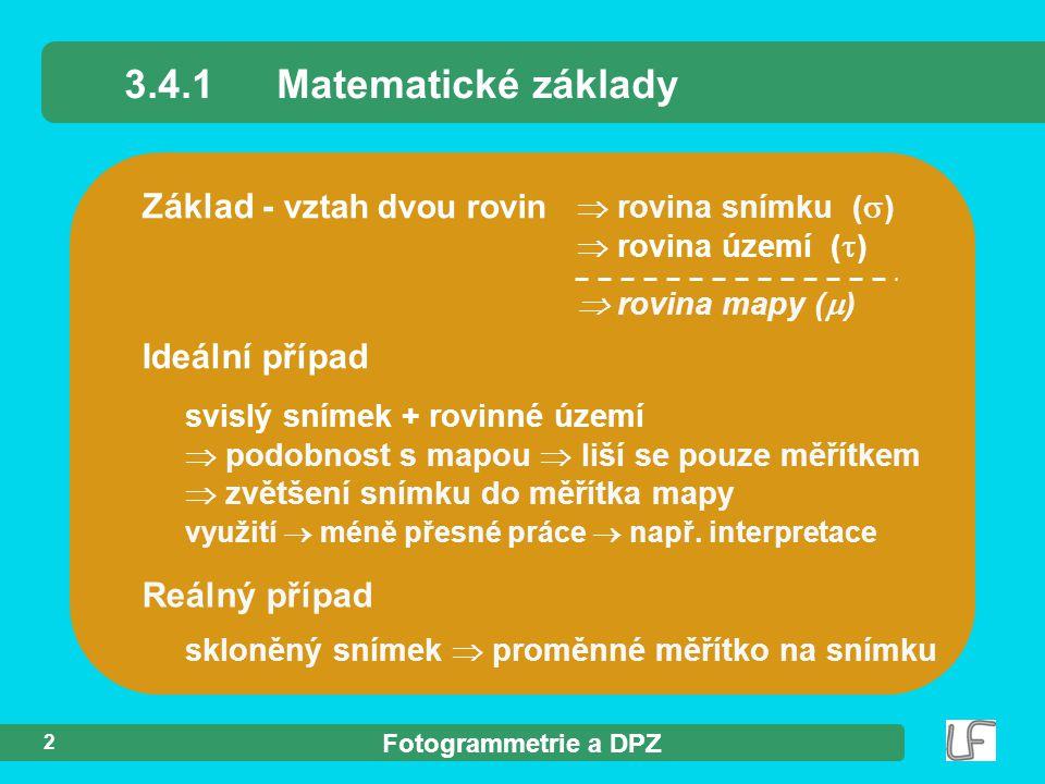 3.4.1 Matematické základy Základ - vztah dvou rovin  rovina snímku ()  rovina území ()  rovina mapy ()