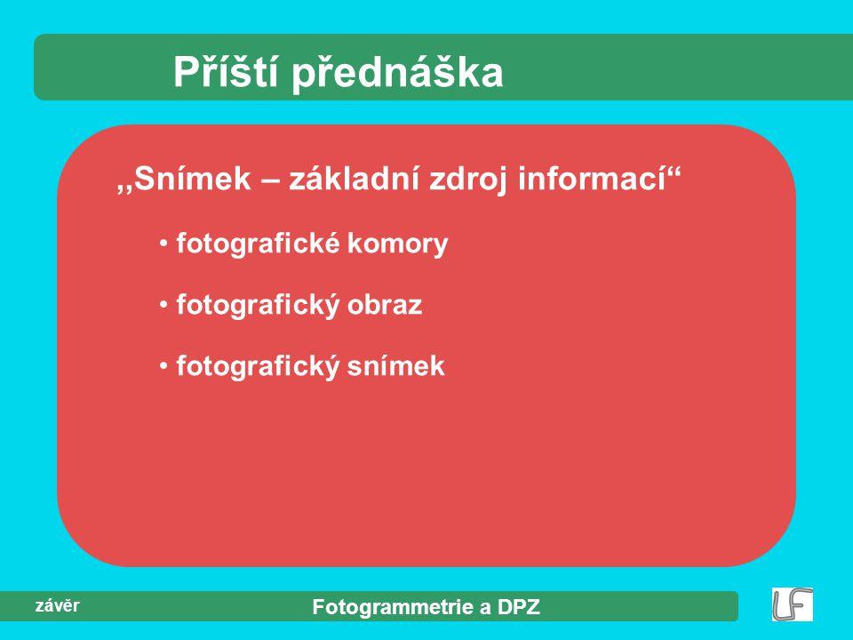 Příští přednáška ,,Snímek – základní zdroj informací