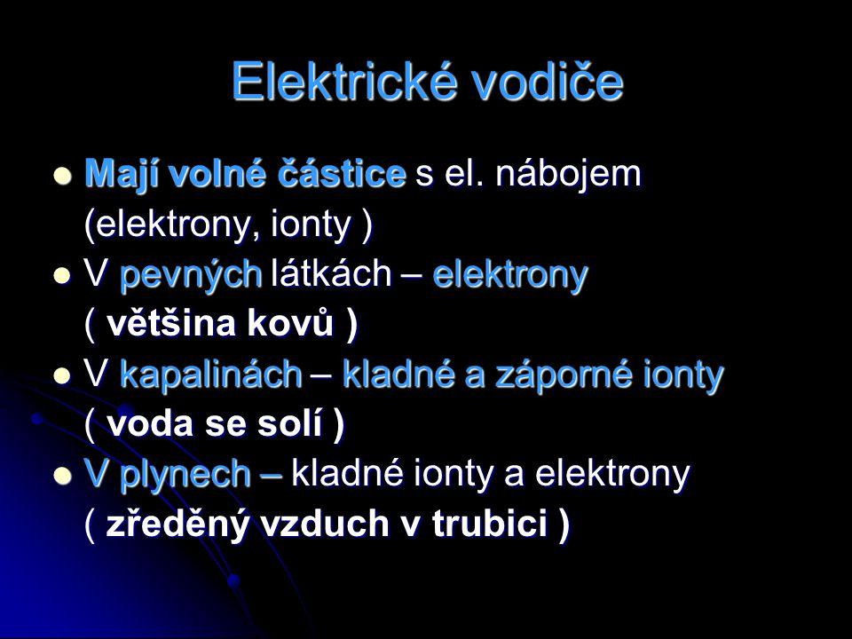 Elektrické vodiče Mají volné částice s el. nábojem (elektrony, ionty )