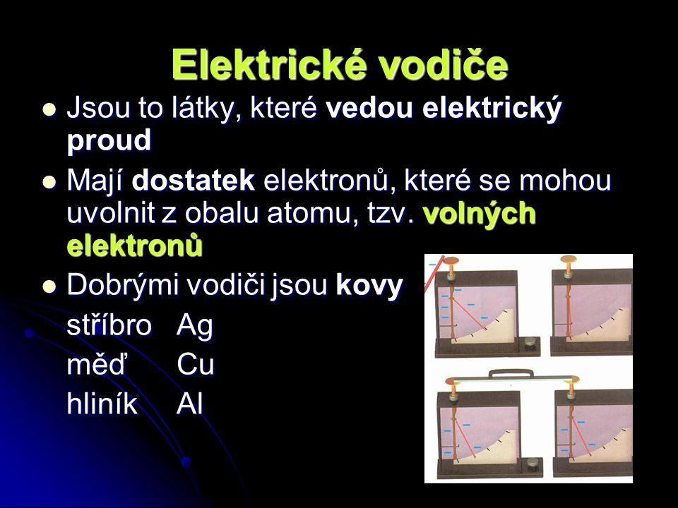 Elektrické vodiče Jsou to látky, které vedou elektrický proud
