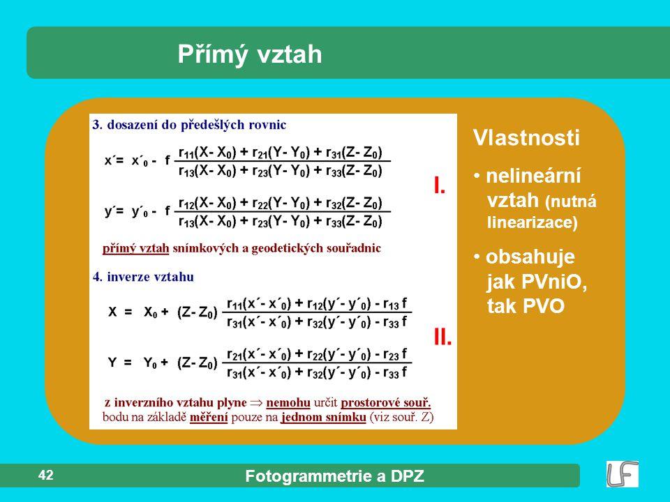 Přímý vztah Vlastnosti nelineární vztah (nutná linearizace)