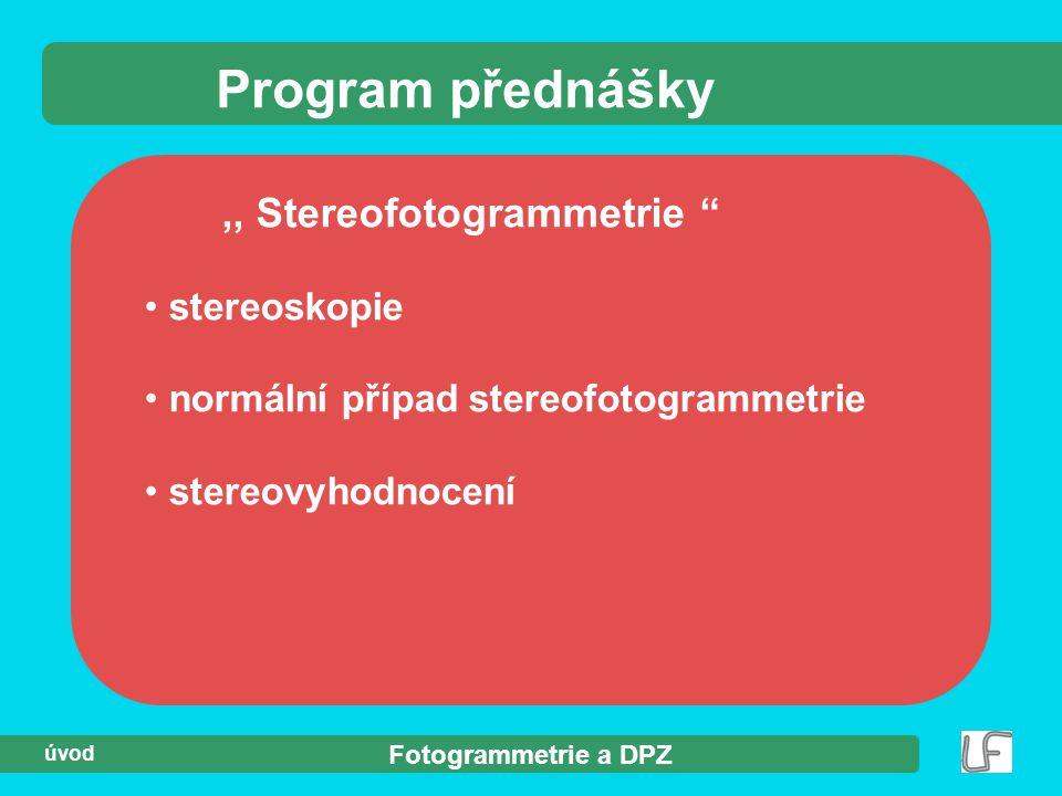 Program přednášky ,, Stereofotogrammetrie stereoskopie