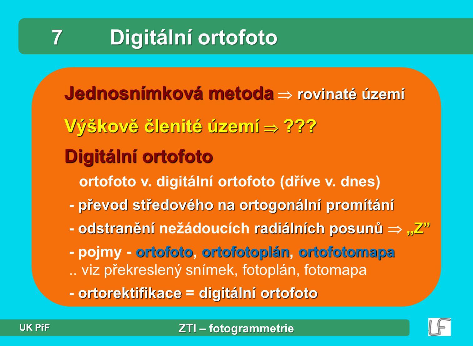 7 Digitální ortofoto Jednosnímková metoda  rovinaté území