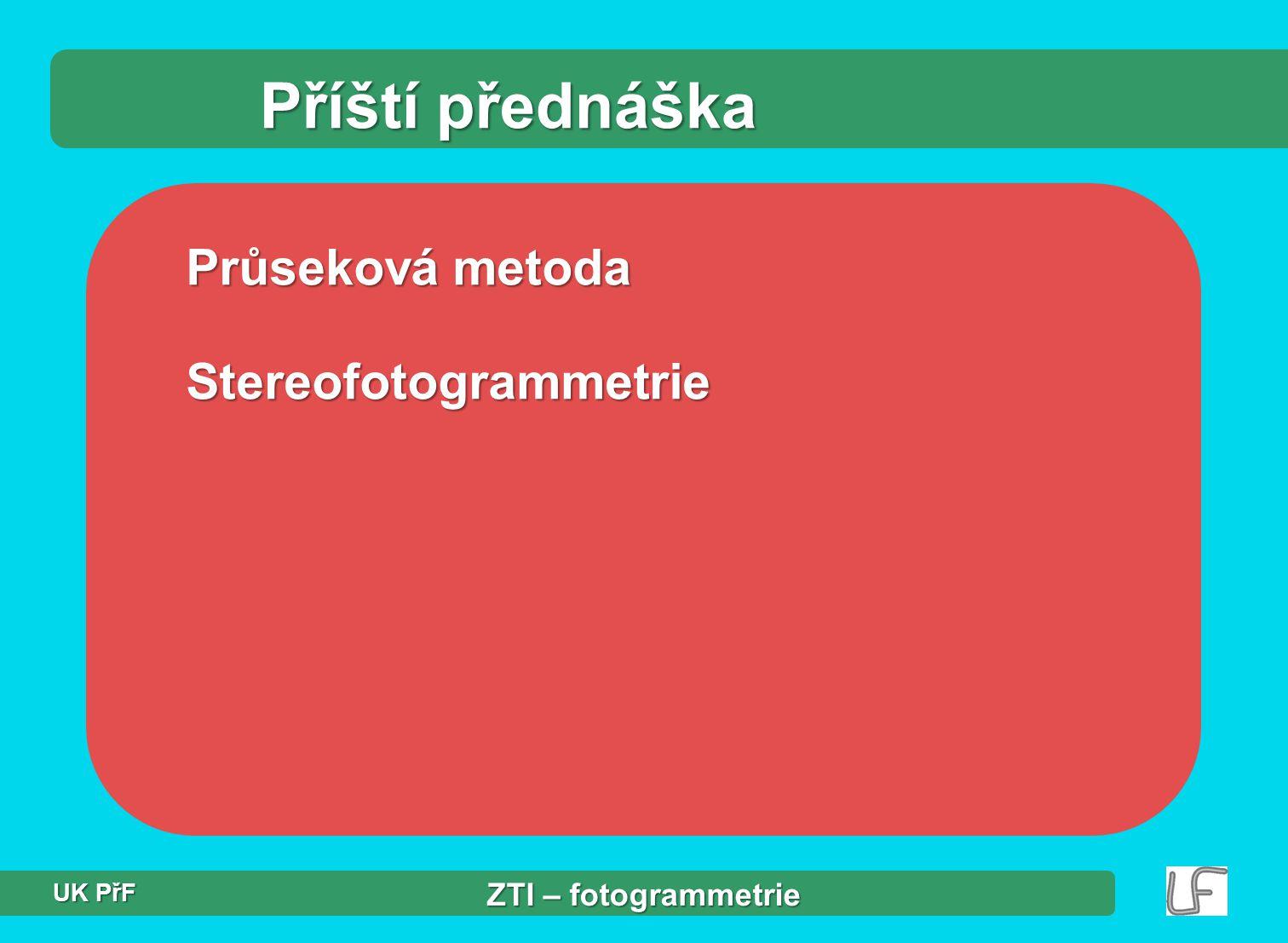 Příští přednáška Průseková metoda Stereofotogrammetrie