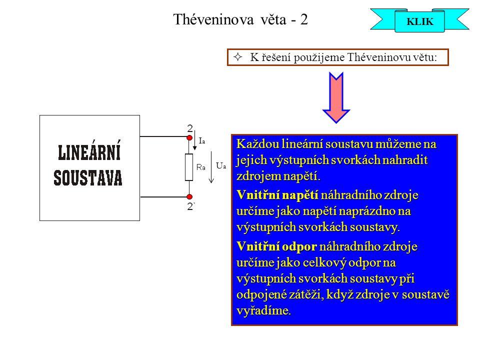 Théveninova věta - 2 KLIK. KLIK. K řešení použijeme Théveninovu větu: Ua. Ia.