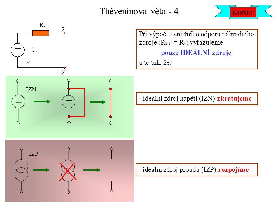 Théveninova věta - 4 KONEC. KLIK. KLIK. Uv. Rv. Při výpočtu vnitřního odporu náhradního zdroje (R2-2´ = Rv) vyřazujeme.