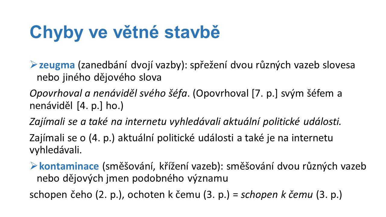 Chyby ve větné stavbě zeugma (zanedbání dvojí vazby): spřežení dvou různých vazeb slovesa nebo jiného dějového slova.