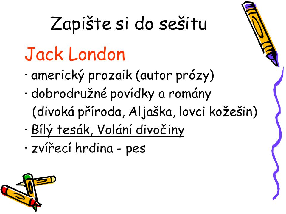 Zapište si do sešitu Jack London ∙ americký prozaik (autor prózy)