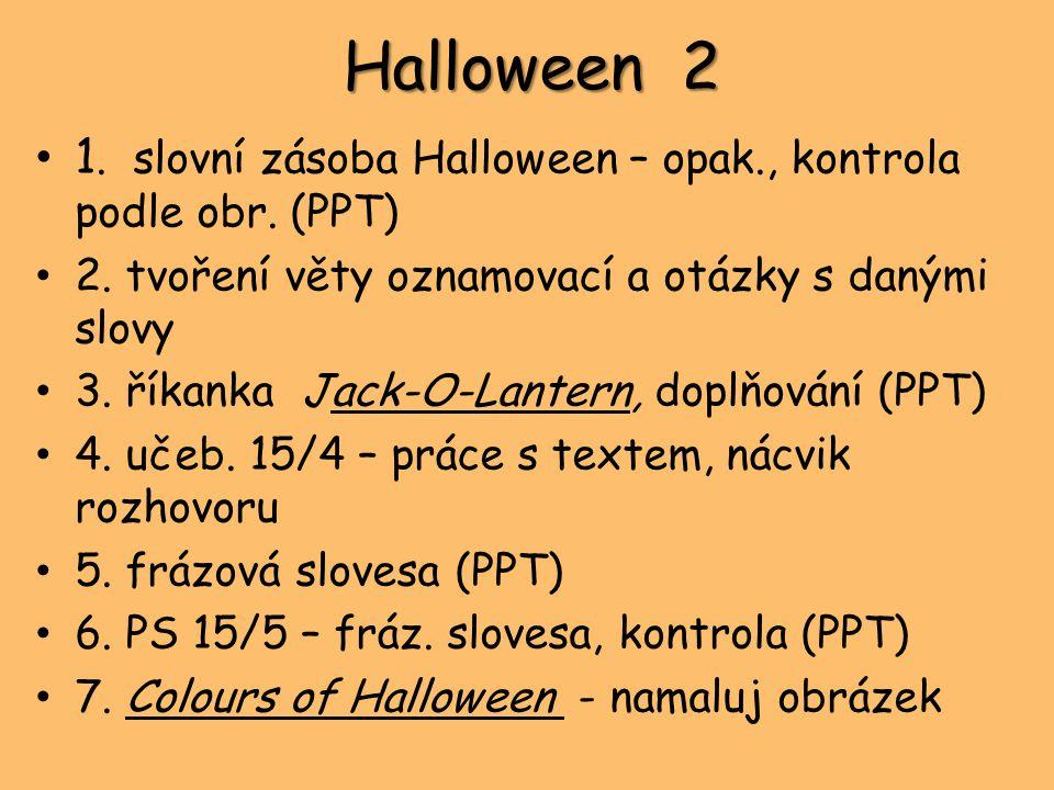 Halloween 2 1. slovní zásoba Halloween – opak., kontrola podle obr. (PPT) 2. tvoření věty oznamovací a otázky s danými slovy.
