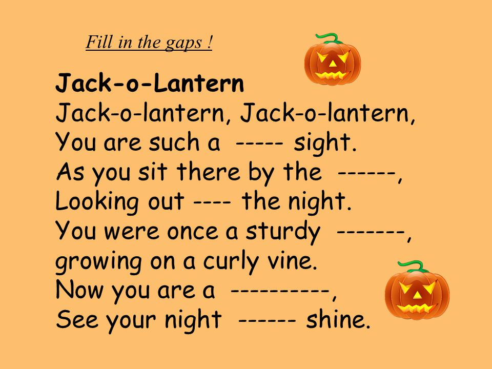 Jack-o-lantern, Jack-o-lantern, You are such a ----- sight.