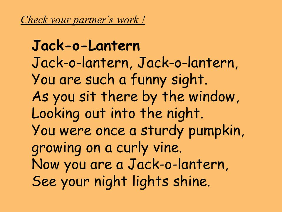 Jack-o-lantern, Jack-o-lantern, You are such a funny sight.