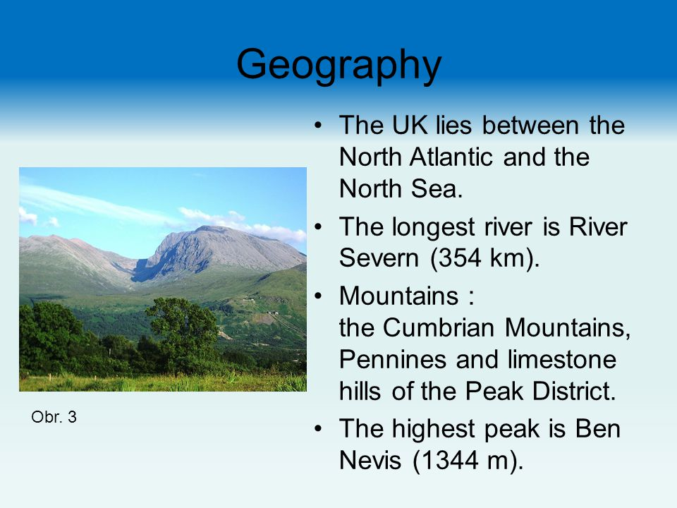 Geography The UK lies between the North Atlantic and the North Sea.