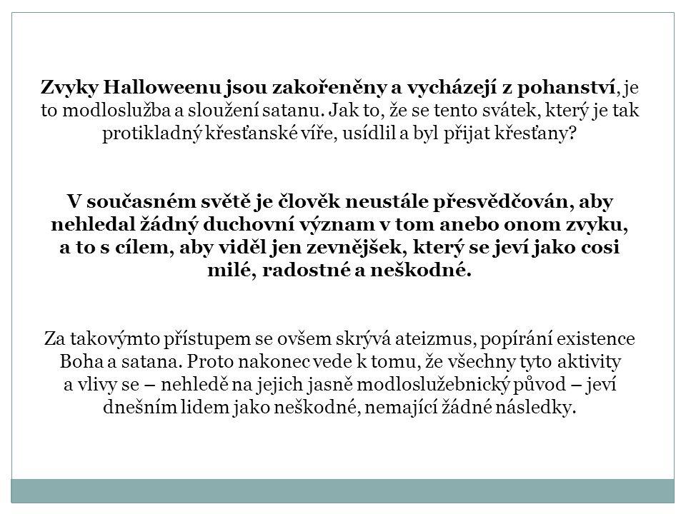 Zvyky Halloweenu jsou zakořeněny a vycházejí z pohanství, je to modloslužba a sloužení satanu. Jak to, že se tento svátek, který je tak protikladný křesťanské víře, usídlil a byl přijat křesťany